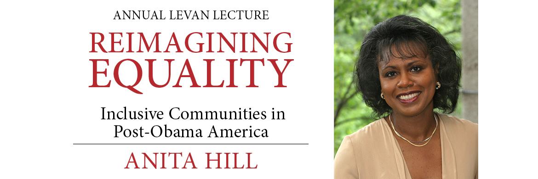 Annual Levan Lecture Reimaginging Equality Inclusive Communites in Post-Obama America: Anita Hill
