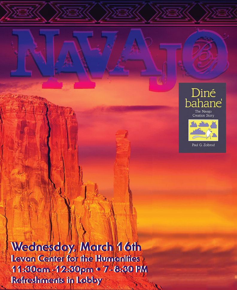 Dine' bahane': The Navajo Creation Story: An Undiscovered American Classic presented March 16 at the Levan Center. 11:30 am and 7 pm