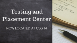 Testing and Placement Center now located at CSS 14